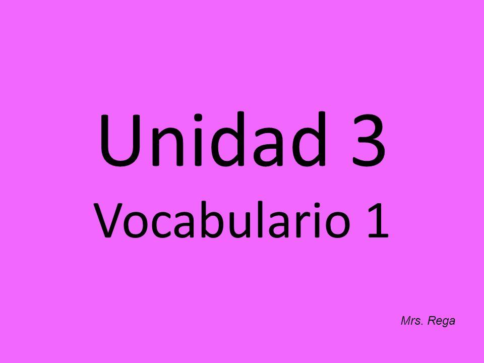 Unidad 3 Vocabulario 1 Mrs. Rega