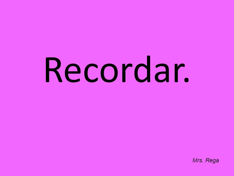 Recordar. Mrs. Rega