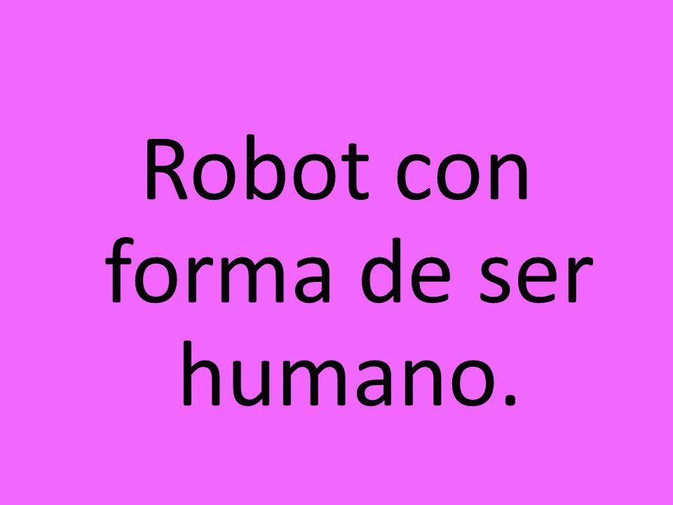 Robot con forma de ser humano.
