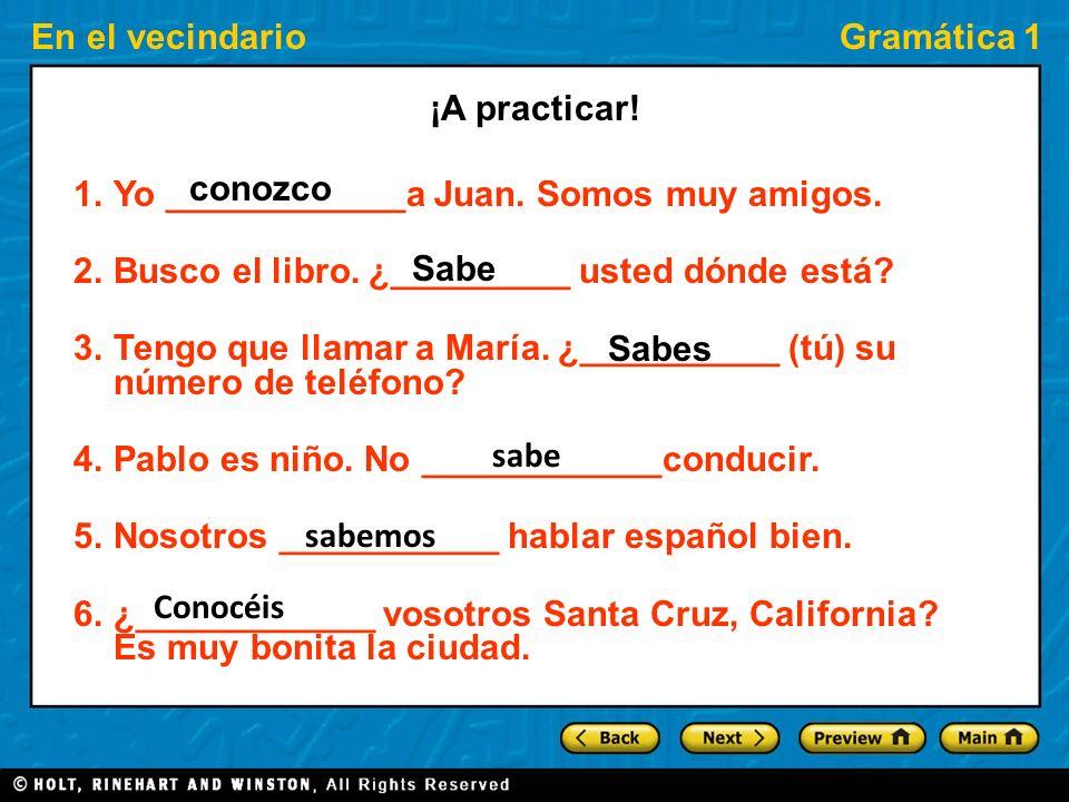 En el vecindarioGramática 1 ¿Cuál verbo van a usar… saber (S) o conocer (C) y por qué? 1. Bolivia 2. How to play the piano 3. Meeting Barak Obama 4. K