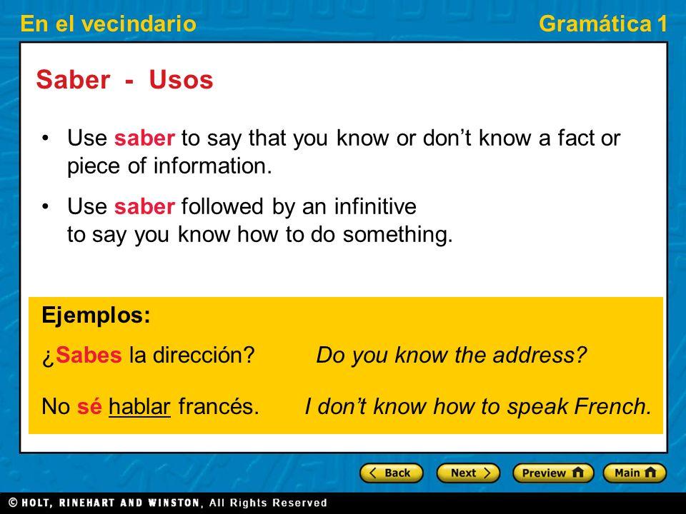 En el vecindarioGramática 1 Saber - Usos Use saber to say that you know or dont know a fact or piece of information.