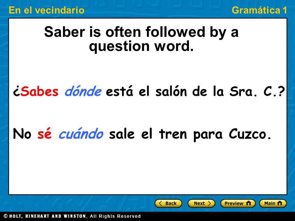 En el vecindarioGramática 1 Saber is often followed by a question word.