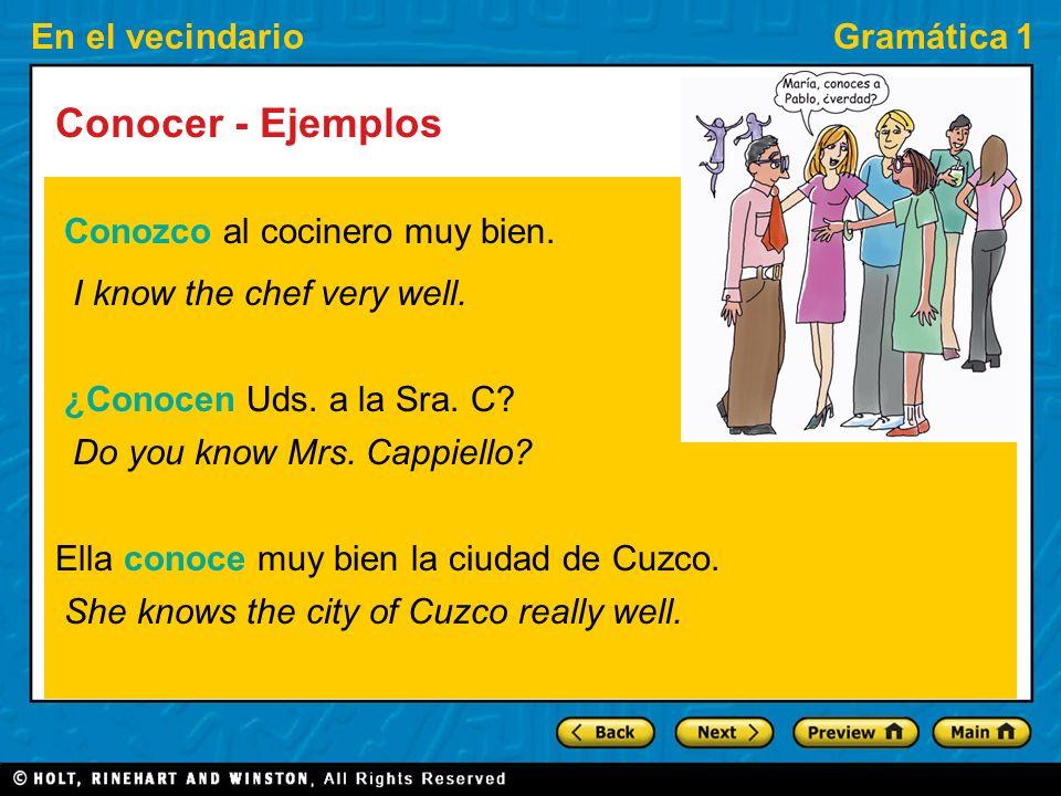En el vecindarioGramática 1 Conocer - Usos Use conocer to say whether you know or are familiar with people (personas), places (lugares), or things (co