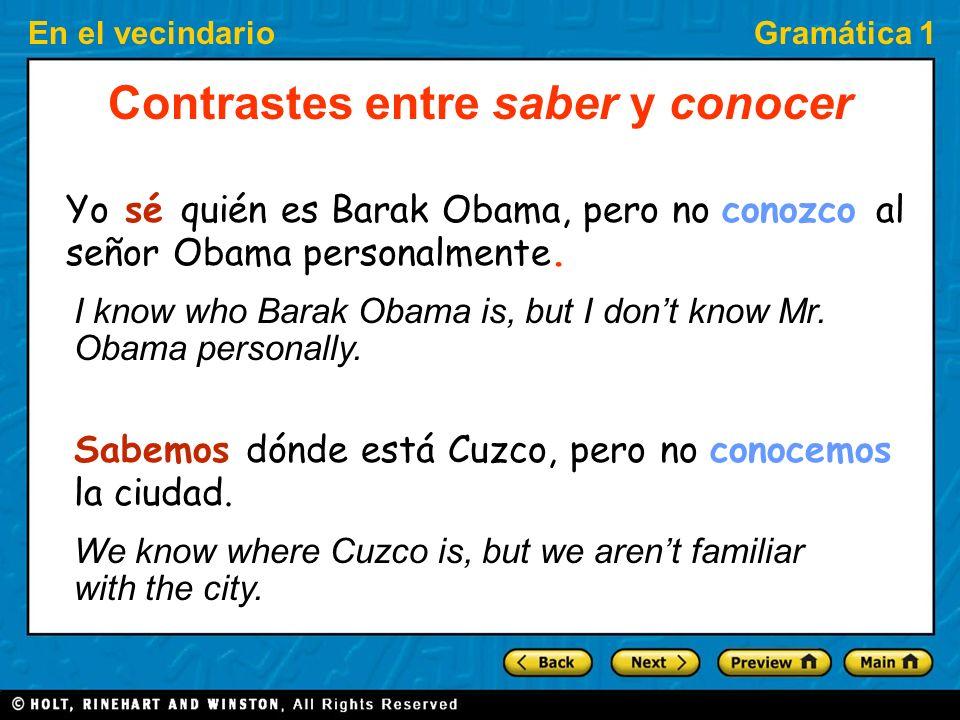 En el vecindarioGramática 1 Conocer - Ejemplos Conozco a María Teresa, es mi vecina. ¿Conoces al Sr. Davis? (a + el = al) No conozco Madrid. Why is it