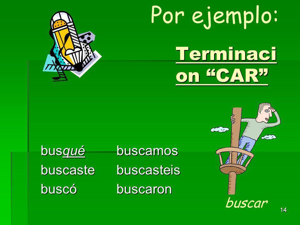 13 El pronombre YO del pasado (pretérito) cambia para conservar la forma del infinitivo: -car -gar -zar -qué -gué -cé tocé jugé rezé