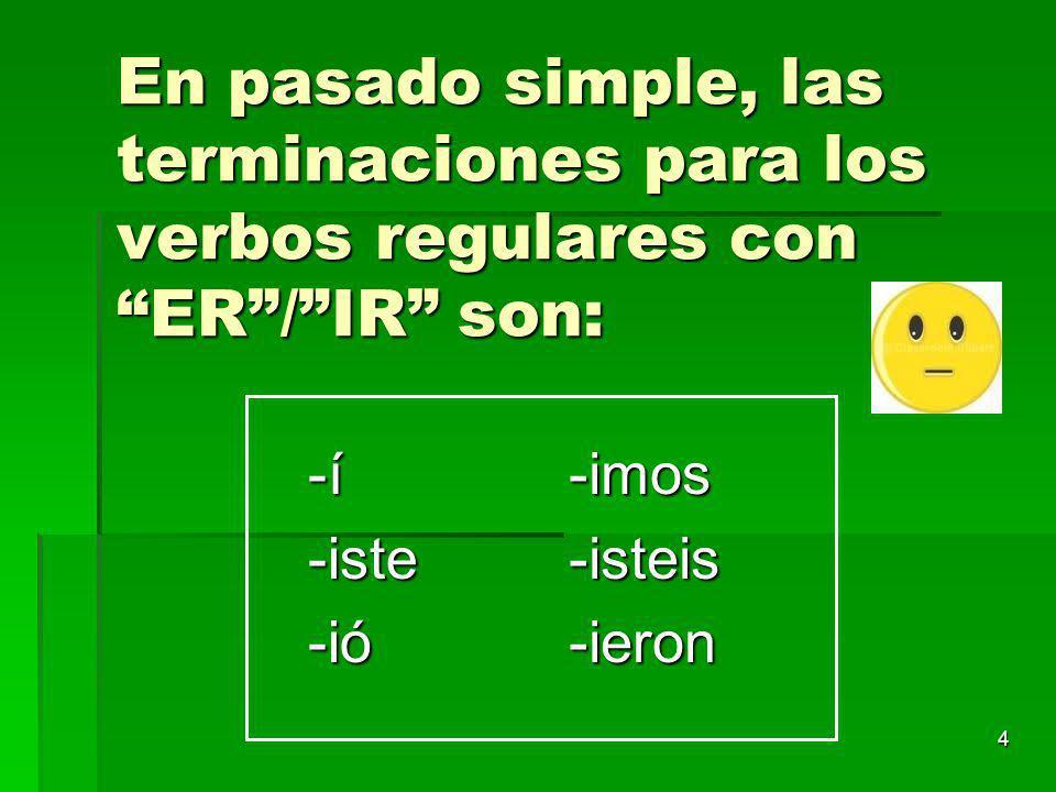3 EN PASADO SIMPLE, las terminaciones para la conjugacion de los verbos regulares con cada terminacion así: AR : -é -é -aste -aste -ó -ó -amos-asteis-aron