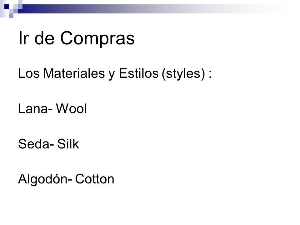 Ir de Compras Los Materiales y Estilos (styles) : Lana- Wool Seda- Silk Algodón- Cotton