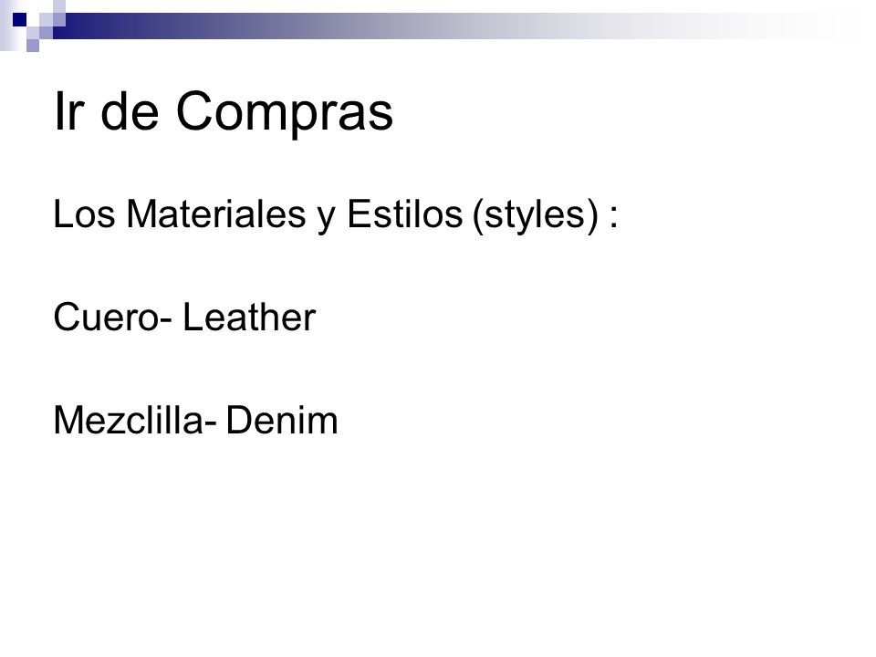 Ir de Compras Los Materiales y Estilos (styles) : Cuero- Leather Mezclilla- Denim