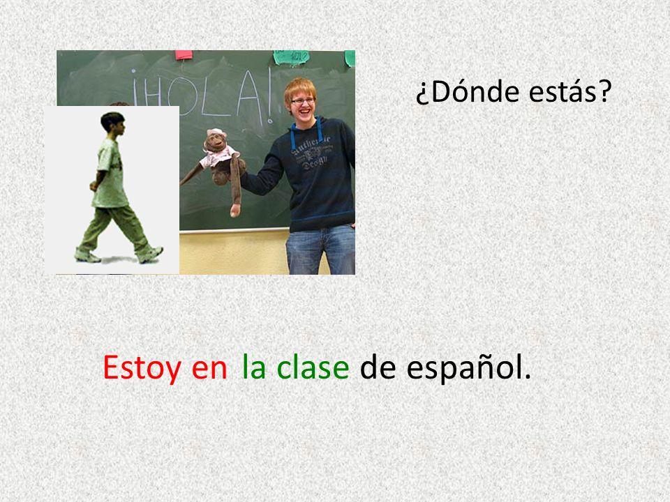 ¿Dónde estás? Estoy enla clase de español.