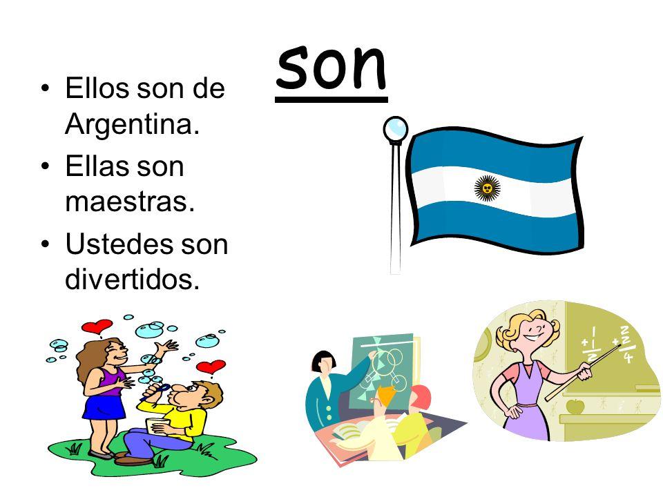 son Ellos son de Argentina. Ellas son maestras. Ustedes son divertidos.