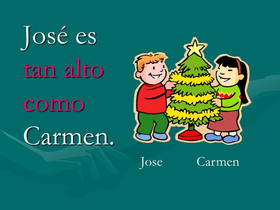 José es tan alto como Carmen. JoseCarmen