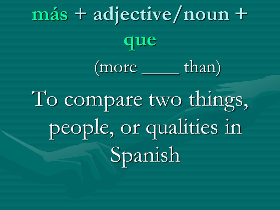 Remember that adjectives must agree in gender and number with the nouns they modify Antonio es más alto que Pablo.