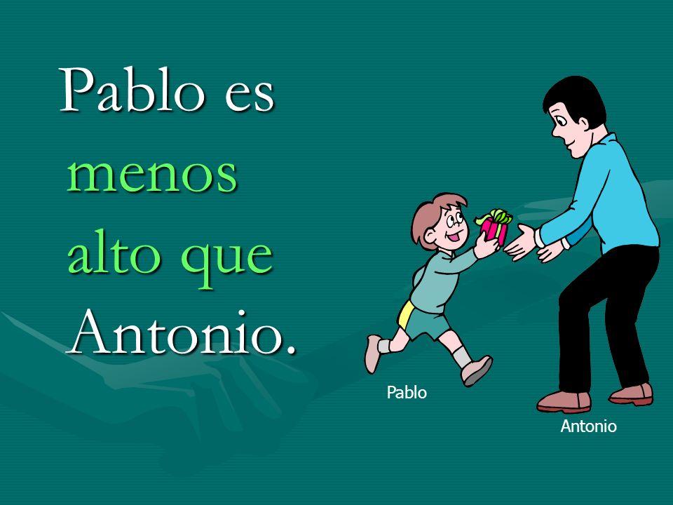 Pablo es menos alto que Antonio. Pablo es menos alto que Antonio. Pablo Antonio