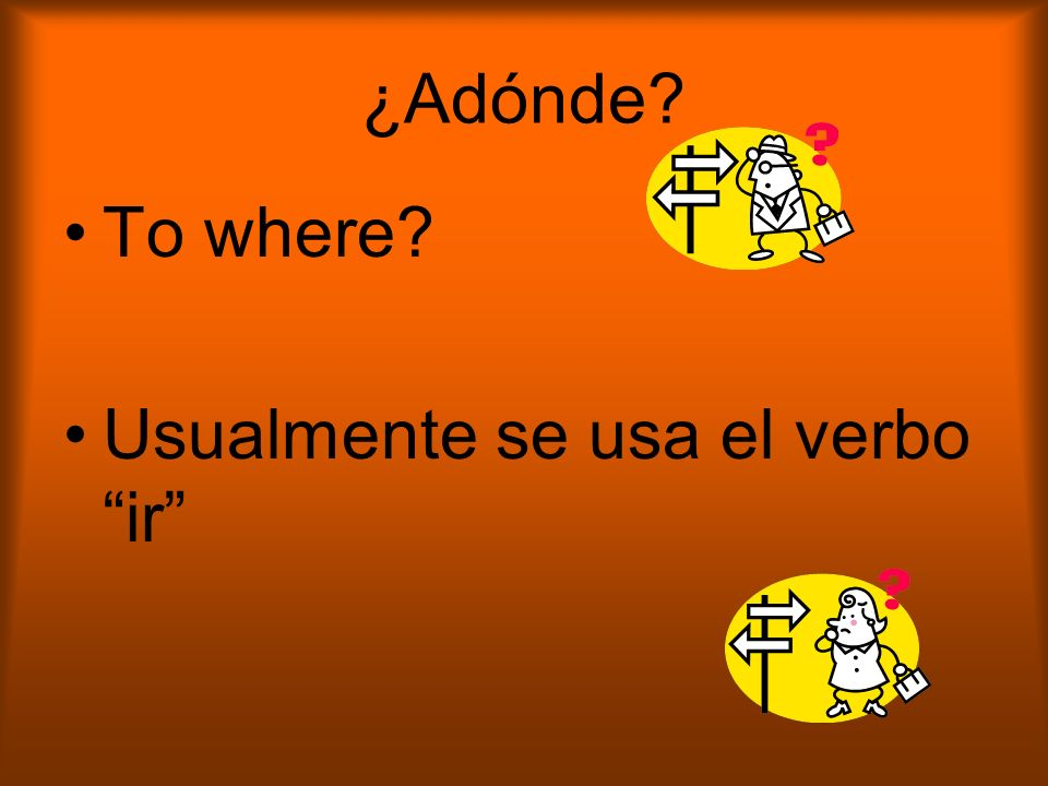 ¿Adónde? To where? Usualmente se usa el verbo ir