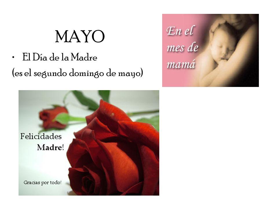 MAYO El Día de la Madre (es el segundo domingo de mayo)