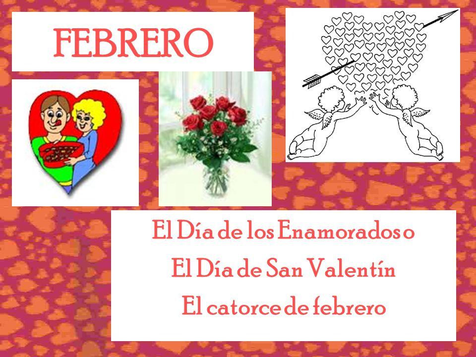 FEBRERO El Día de los Enamorados o El Día de San Valentín El catorce de febrero