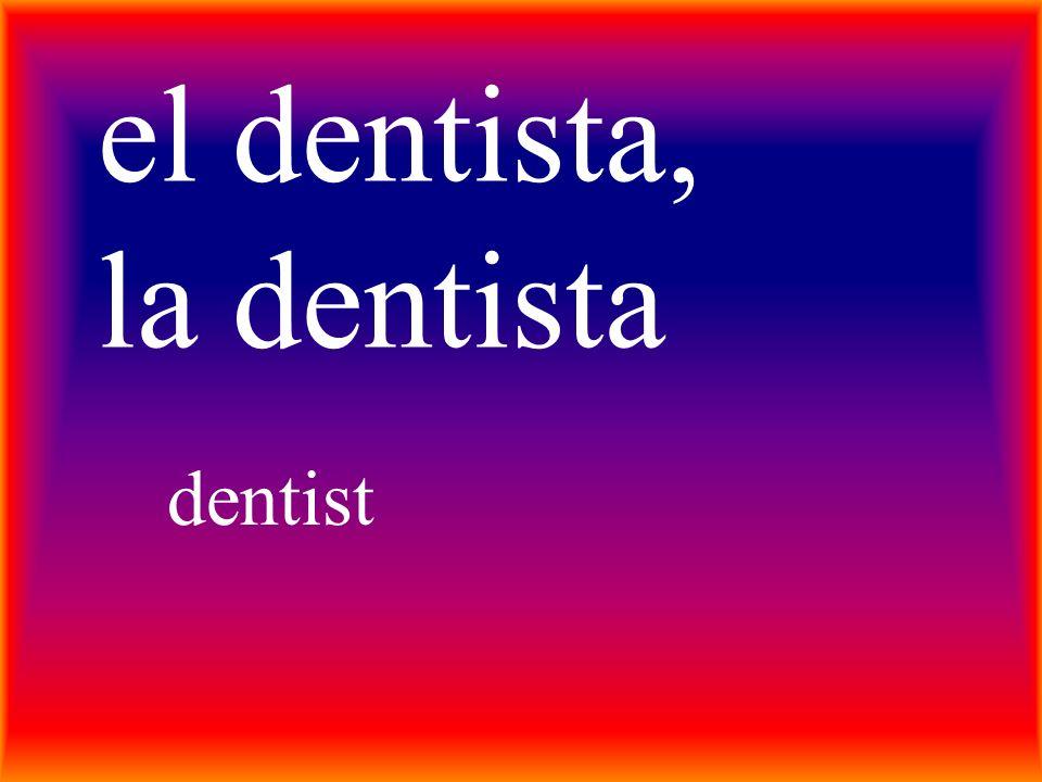 el dentista, la dentista dentist