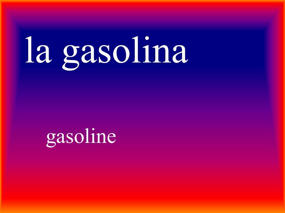la gasolina gasoline