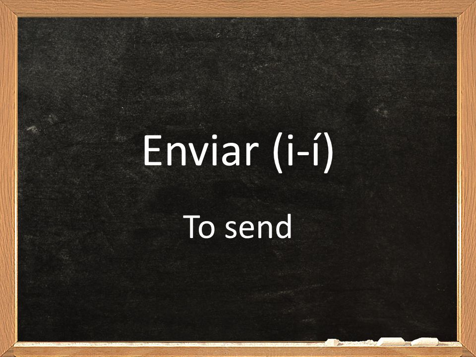 Enviar (i-í) To send