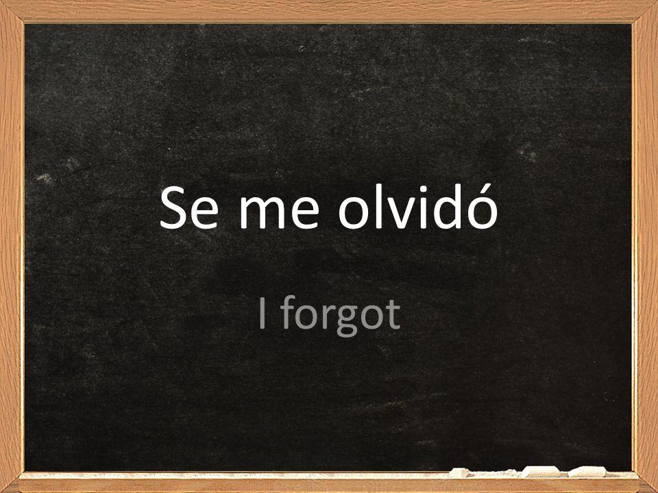 Se me olvidó I forgot