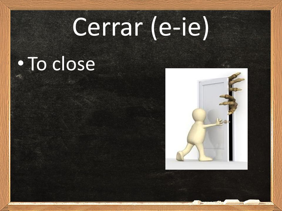Cerrar (e-ie) To close