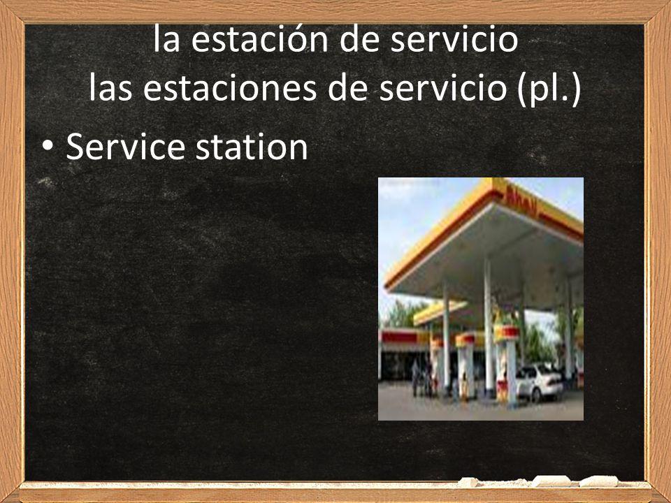 la estación de servicio las estaciones de servicio (pl.) Service station