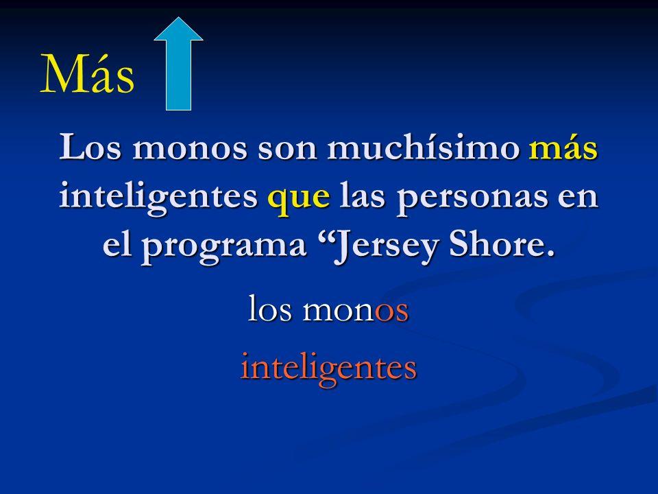 Los monos son muchísimo más inteligentes que las personas en el programa Jersey Shore. los monos inteligentes Más