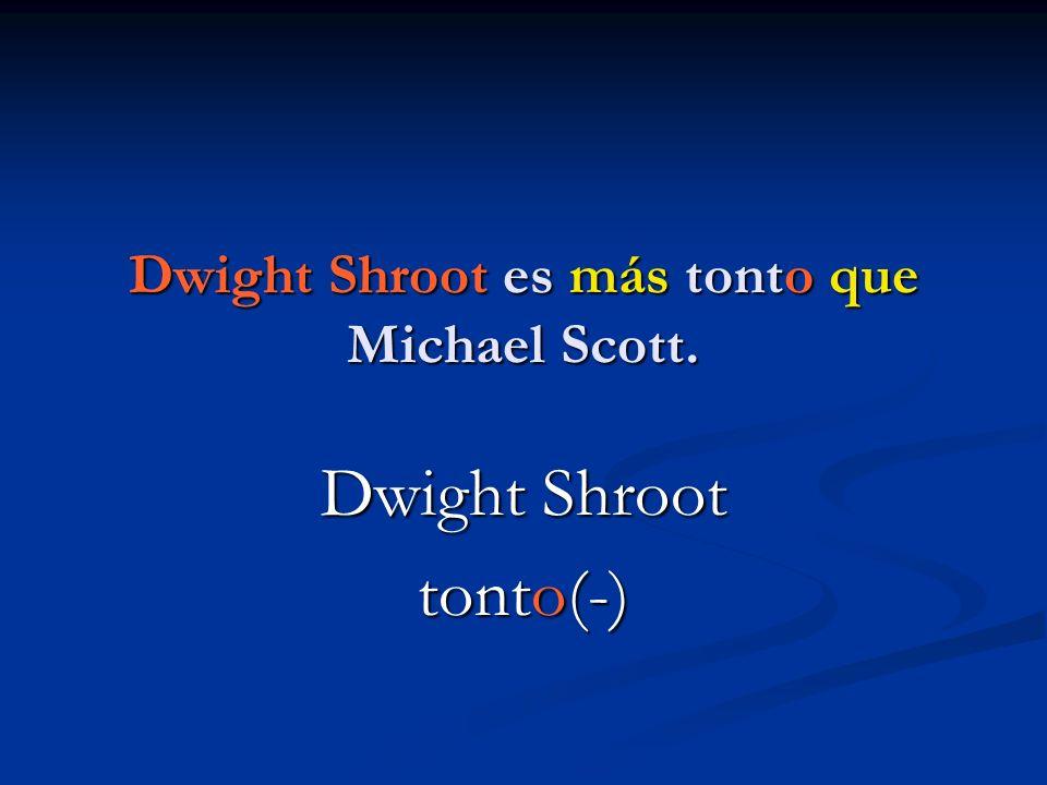 Dwight Shroot es más tonto que Michael Scott. Dwight Shroot tonto(-)
