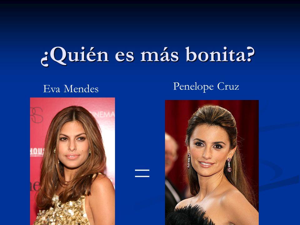 ¿Quién es más bonita? = Eva Mendes Penelope Cruz