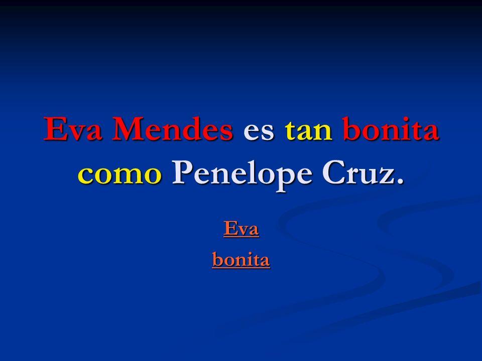 Eva Mendes es tan bonita como Penelope Cruz. Evabonita