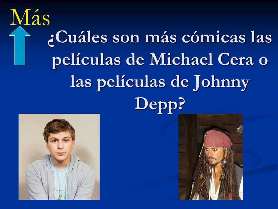 ¿Cuáles son más cómicas las películas de Michael Cera o las películas de Johnny Depp? Más