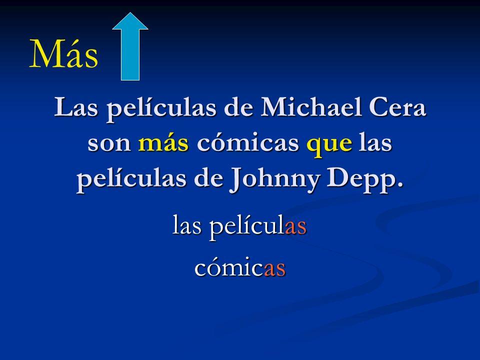 Las películas de Michael Cera son más cómicas que las películas de Johnny Depp. las películas cómicas Más