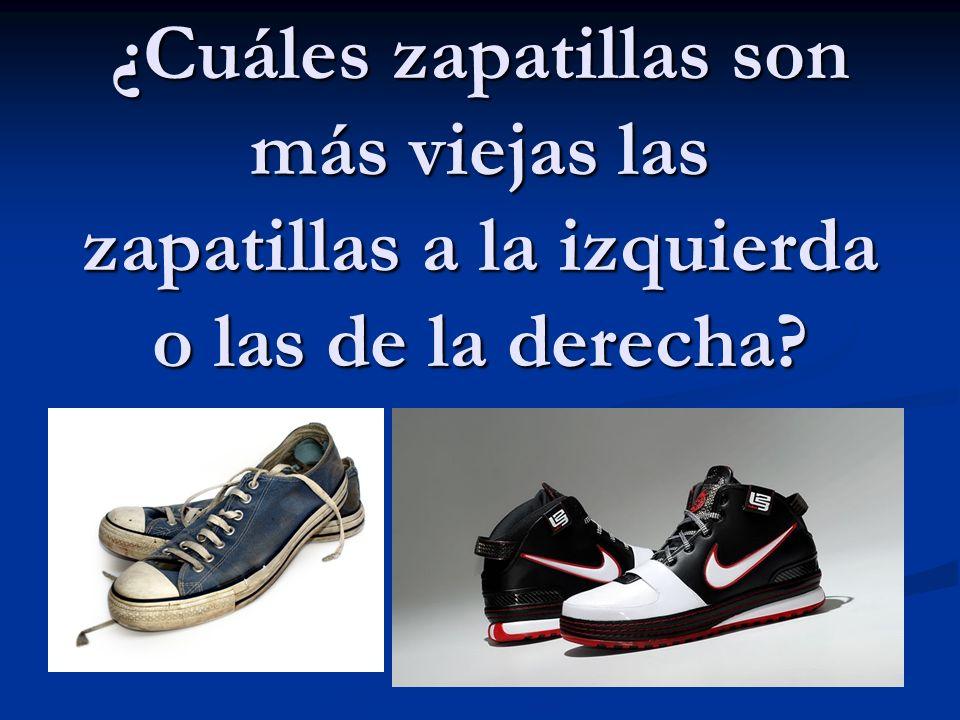 ¿Cuáles zapatillas son más viejas las zapatillas a la izquierda o las de la derecha?