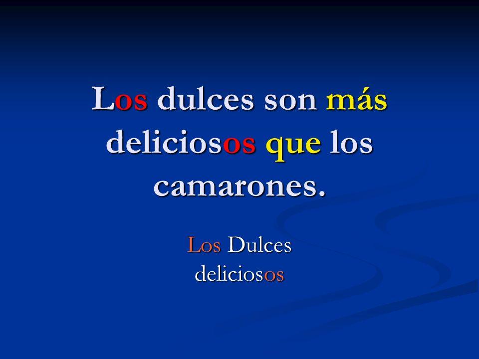 Los dulces son más deliciosos que los camarones. Los Dulces deliciosos