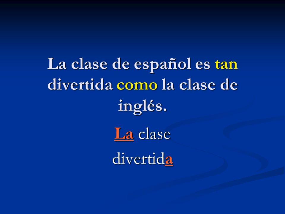 La clase de español es tan divertida como la clase de inglés. La clase divertida