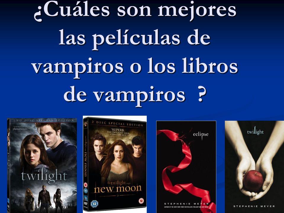 ¿Cuáles son mejores las películas de vampiros o los libros de vampiros ? =