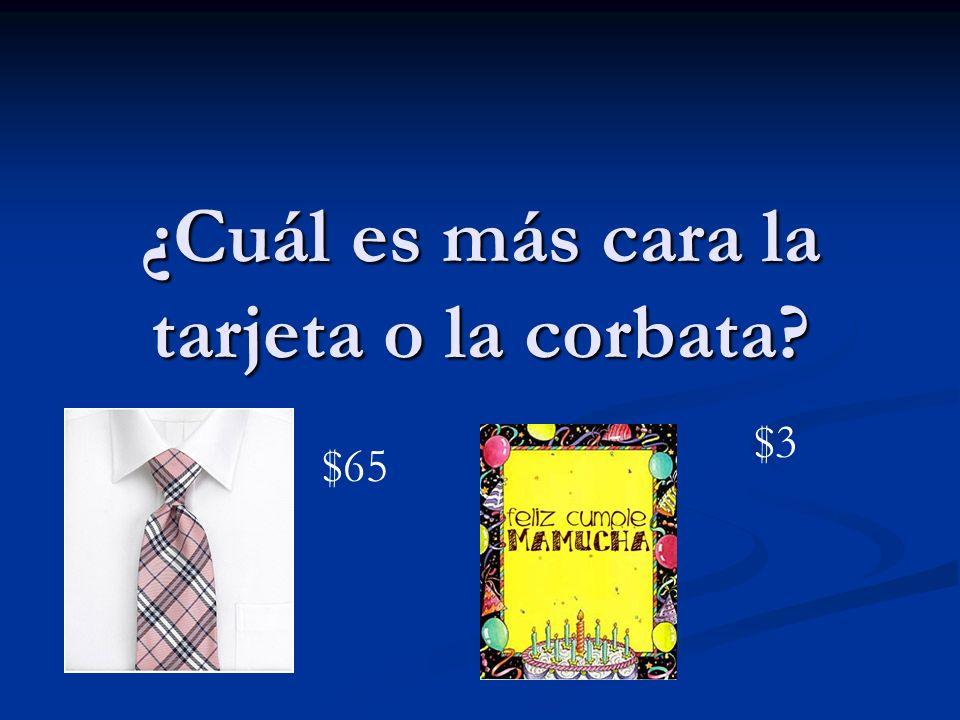 ¿Cuál es más cara la tarjeta o la corbata? $65 $3