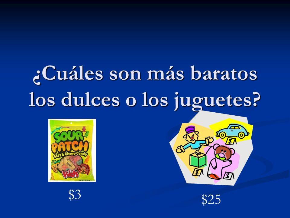 ¿Cuáles son más baratos los dulces o los juguetes? $3 $25