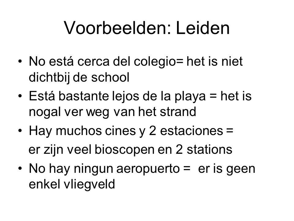 Voorbeelden: Leiden No está cerca del colegio= het is niet dichtbij de school Está bastante lejos de la playa = het is nogal ver weg van het strand Ha