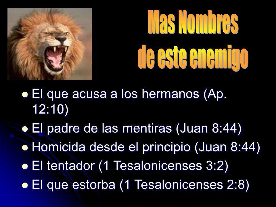El que acusa a los hermanos (Ap. 12:10) El que acusa a los hermanos (Ap. 12:10) El padre de las mentiras (Juan 8:44) El padre de las mentiras (Juan 8: