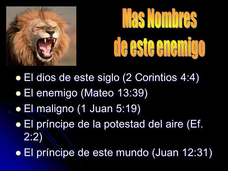 El dios de este siglo (2 Corintios 4:4) El dios de este siglo (2 Corintios 4:4) El enemigo (Mateo 13:39) El enemigo (Mateo 13:39) El maligno (1 Juan 5