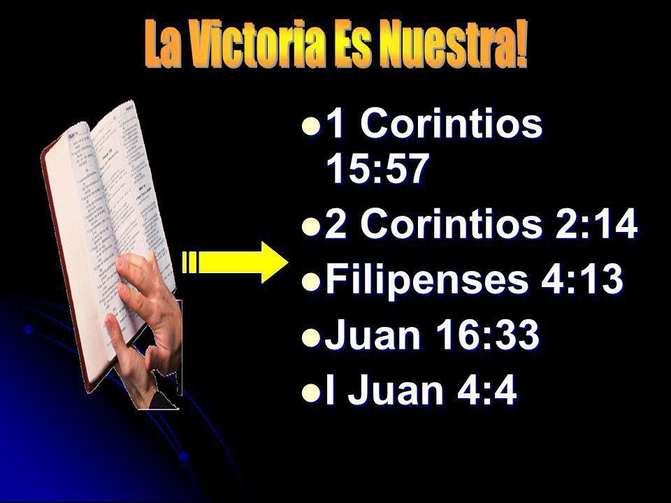 1 Corintios 15:57 1 Corintios 15:57 2 Corintios 2:14 2 Corintios 2:14 Filipenses 4:13 Filipenses 4:13 Juan 16:33 Juan 16:33 I Juan 4:4 I Juan 4:4