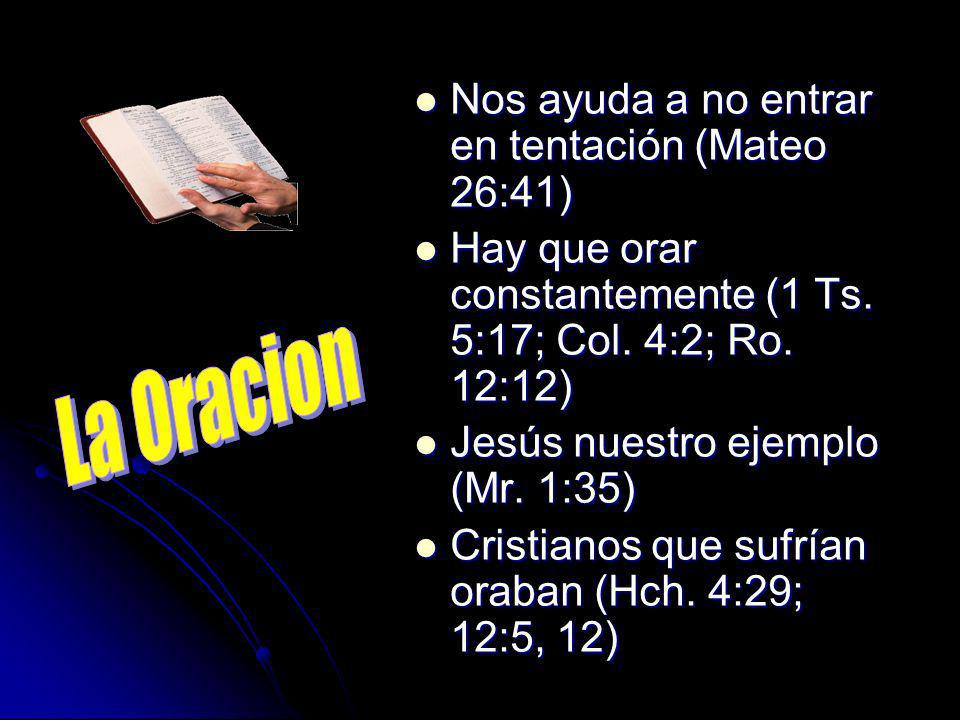 Nos ayuda a no entrar en tentación (Mateo 26:41) Nos ayuda a no entrar en tentación (Mateo 26:41) Hay que orar constantemente (1 Ts. 5:17; Col. 4:2; R