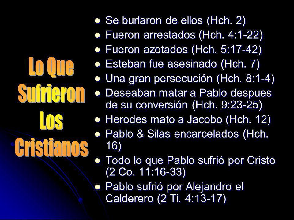 Se burlaron de ellos (Hch. 2) Se burlaron de ellos (Hch. 2) Fueron arrestados (Hch. 4:1-22) Fueron arrestados (Hch. 4:1-22) Fueron azotados (Hch. 5:17