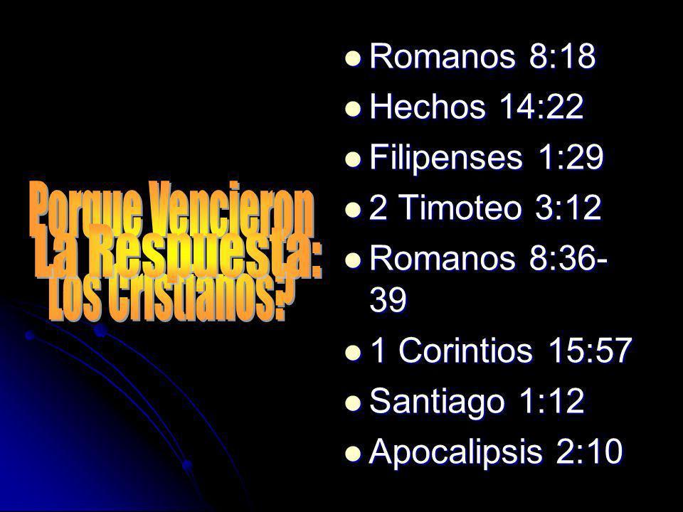 Romanos 8:18 Romanos 8:18 Hechos 14:22 Hechos 14:22 Filipenses 1:29 Filipenses 1:29 2 Timoteo 3:12 2 Timoteo 3:12 Romanos 8:36- 39 Romanos 8:36- 39 1