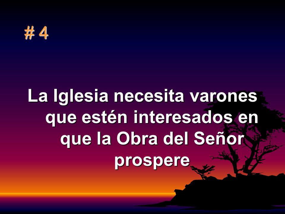 # 4 La Iglesia necesita varones que estén interesados en que la Obra del Señor prospere
