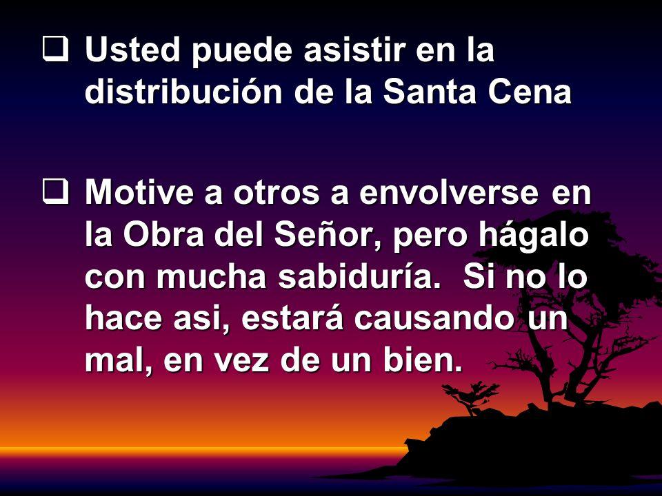 Usted puede asistir en la distribución de la Santa Cena Usted puede asistir en la distribución de la Santa Cena Motive a otros a envolverse en la Obra