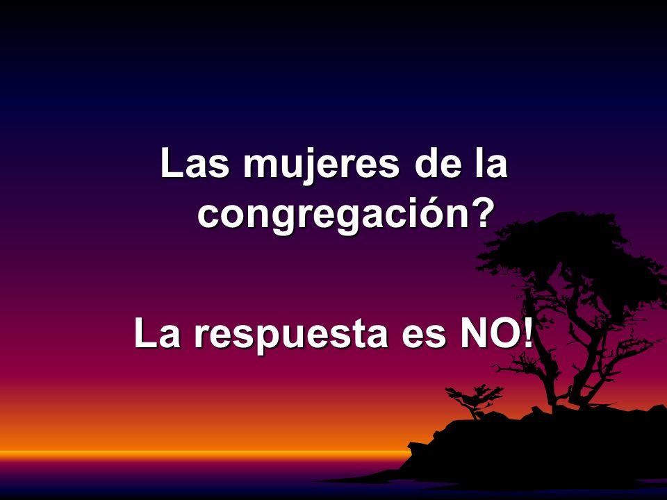 Las mujeres de la congregación? La respuesta es NO!