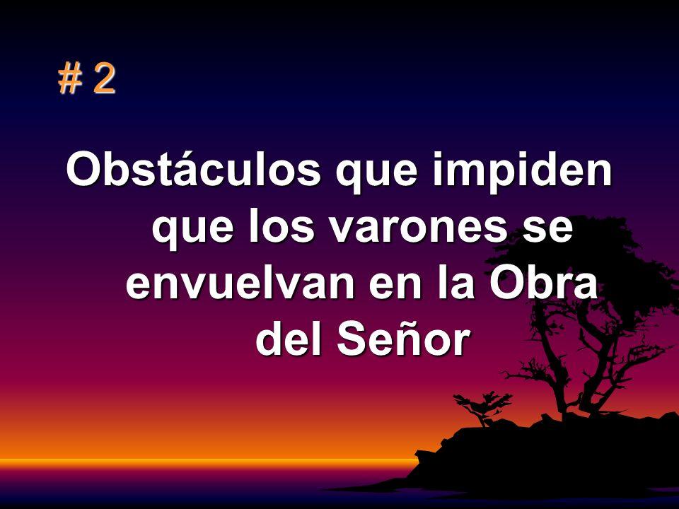 # 2 Obstáculos que impiden que los varones se envuelvan en la Obra del Señor