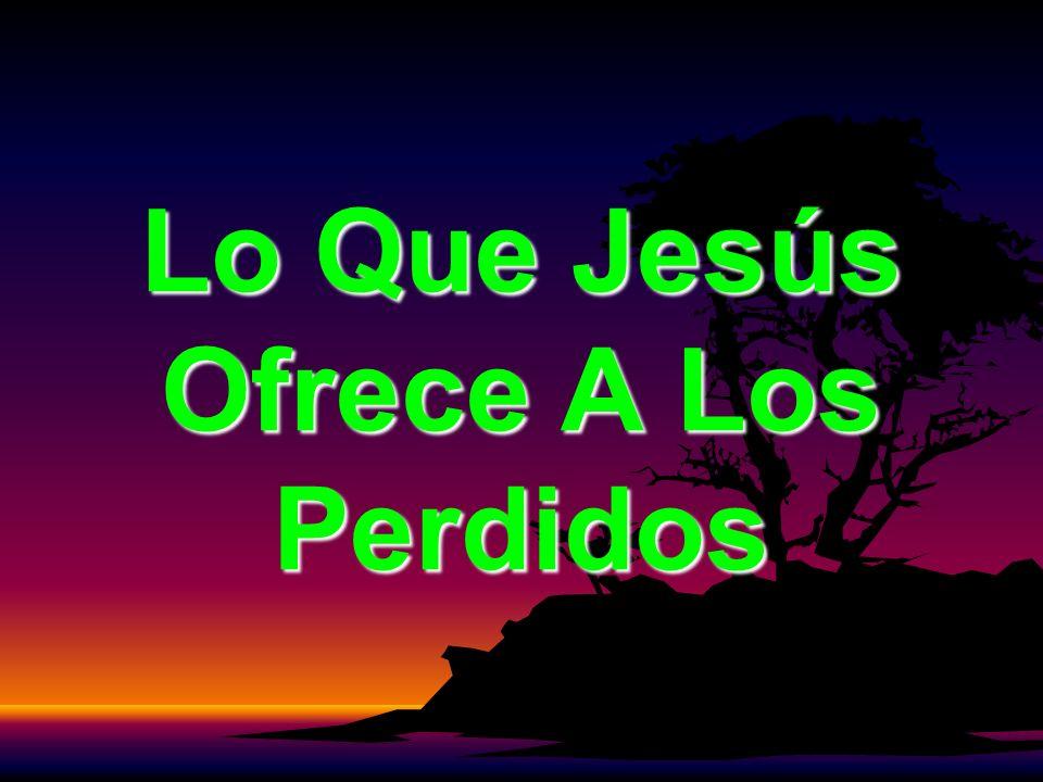 Que mas ofrece Jesús a los perdidos?